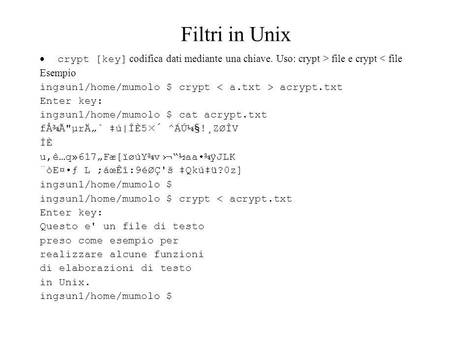 Filtri in Unix  crypt [key] codifica dati mediante una chiave. Uso: crypt > file e crypt < file. Esempio.